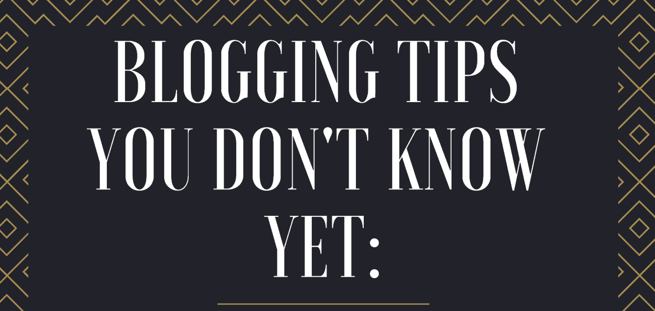 Blogging Tips You Don't Know Yet