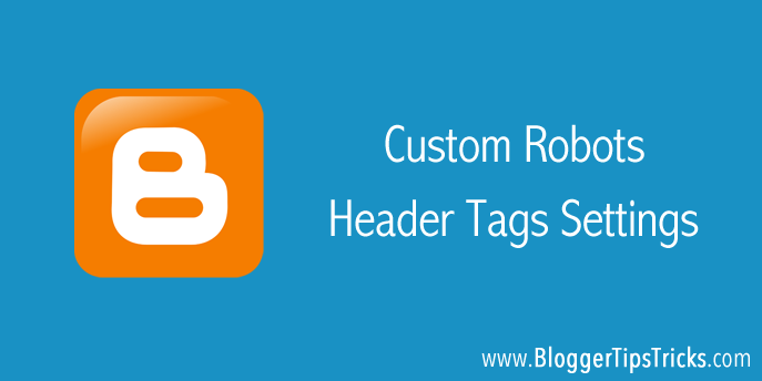 Custom Robots Header Tags Settings For Blogger