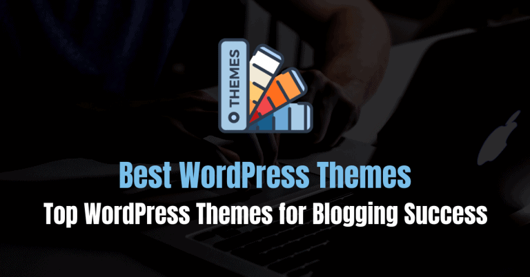 6 Best WordPress Themes for Blogging Success