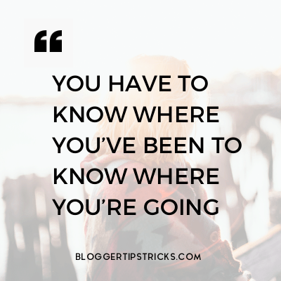 you have to know where you've been to know where you're going