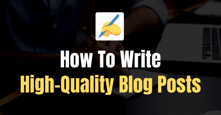 Step-By-Step Guide To Write High-Quality Content For Your Blog