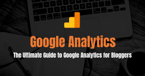 Google Analytics Guide for Bloggers