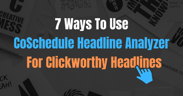 7 Ways to Use CoSchedule Headline Analyzer for Clickworthy Headlines