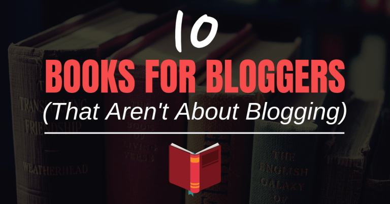 10 Must-Read Books For Bloggers (That Aren't About Blogging)