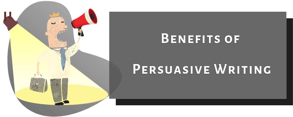 Benefits of Persuasive Writing