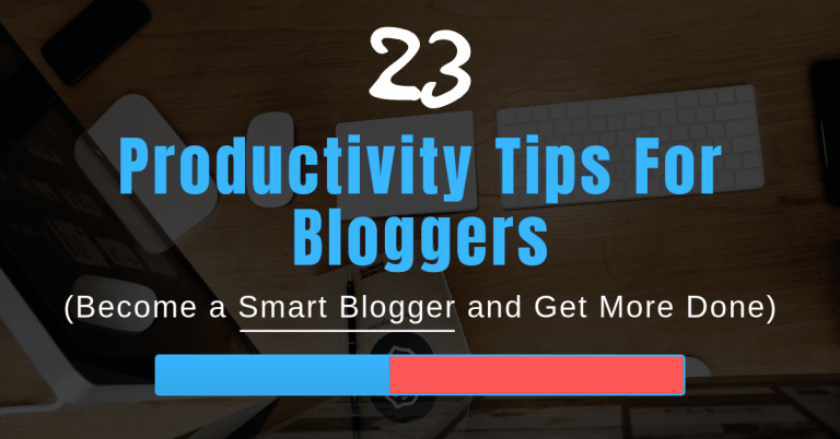 23 Productivity Tips For Bloggers (Become a Smart Blogger and Get More Done)