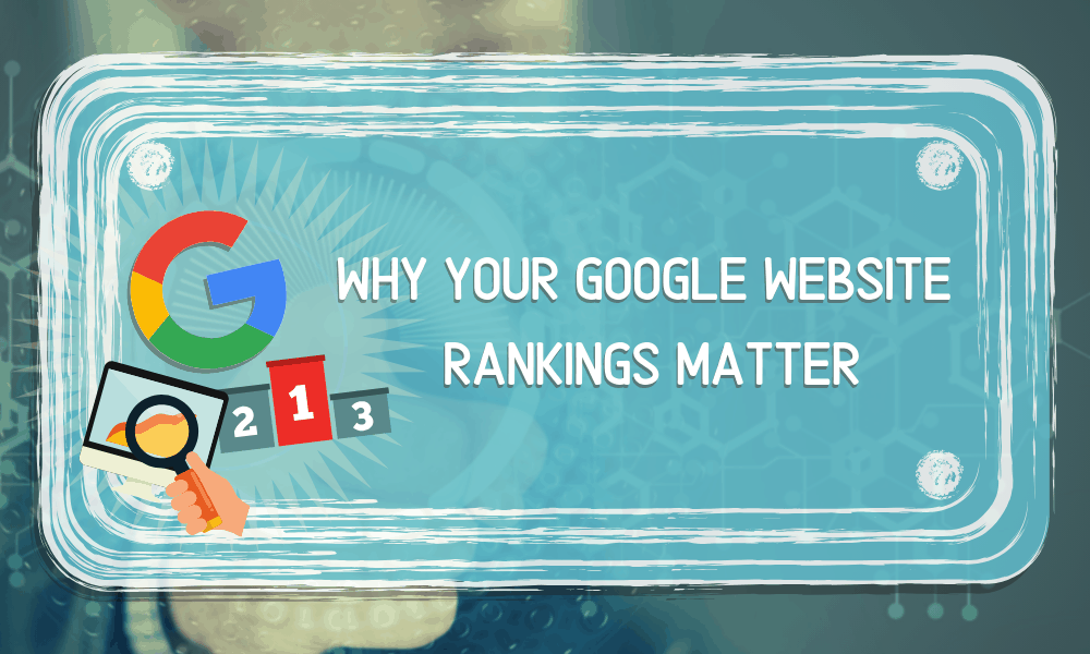 Why Your Google Website Rankings Matter