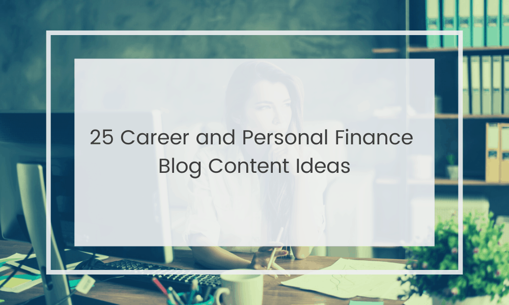 Career and Personal Finance Blog Content Ideas