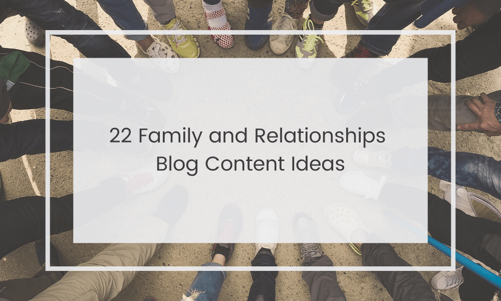 Family and Relationships Blog Post Ideas