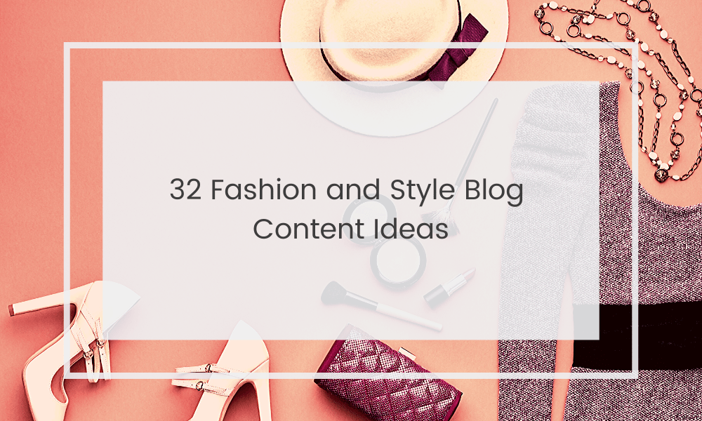 Fashion and Style Blog Post Ideas