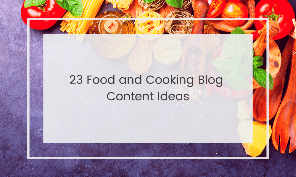 Food and Cooking Blog Post Ideas