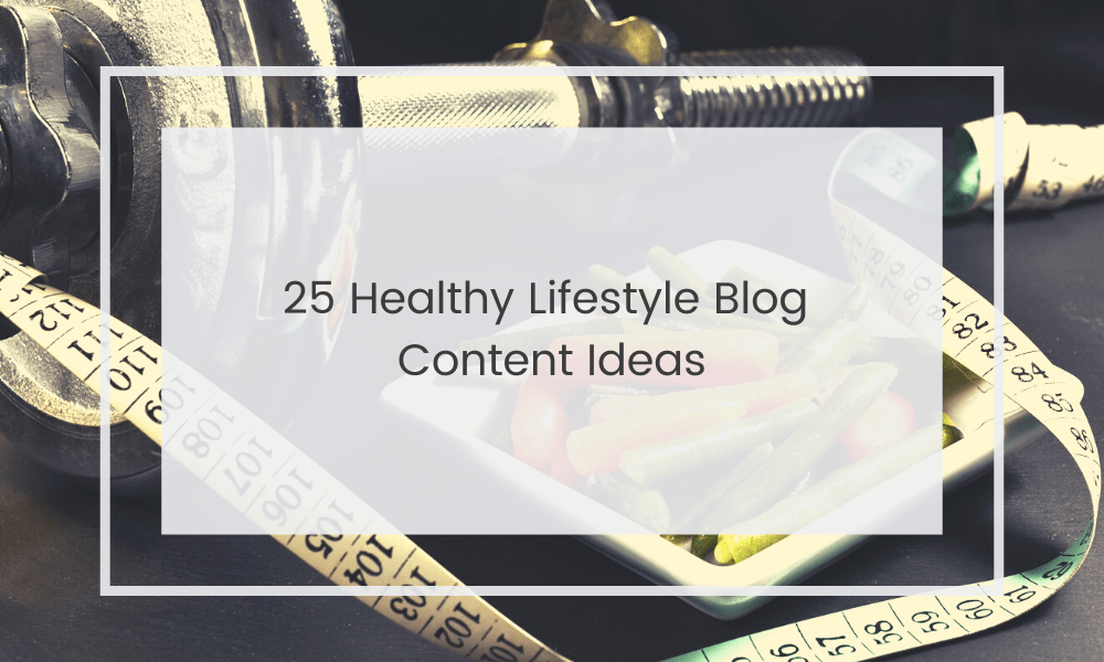Healthy Lifestyle Blog Content Ideas