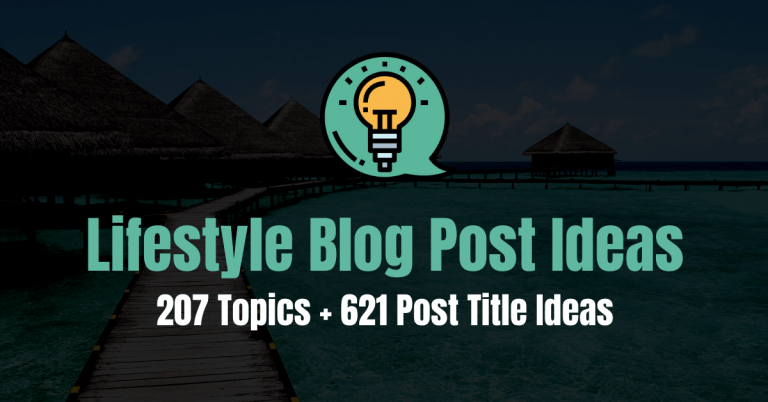 621 Lifestyle Blog Post Ideas Your Readers Would Love