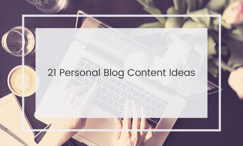 Personal Blog Content Ideas