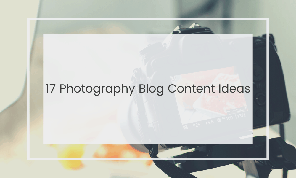 Photography Blog Post Ideas