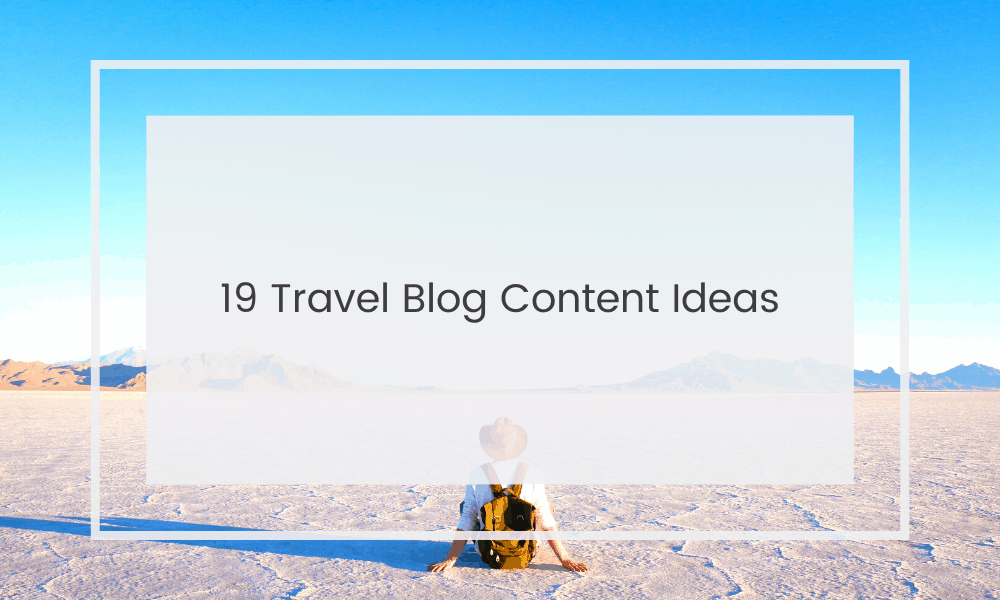 Travel Blog Content Ideas