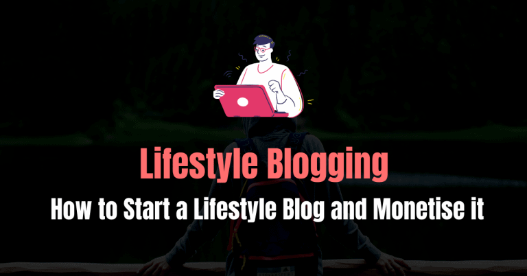 How to Start a Lifestyle Blog and Monetise it?