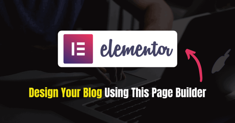 Elementor Review: Design Your Blog using this Page Builder