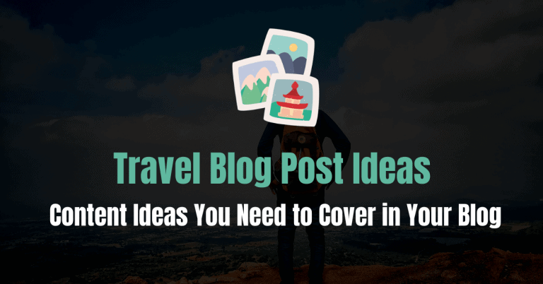 138 Travel Blog Post Ideas You Need to Cover in Your Blog