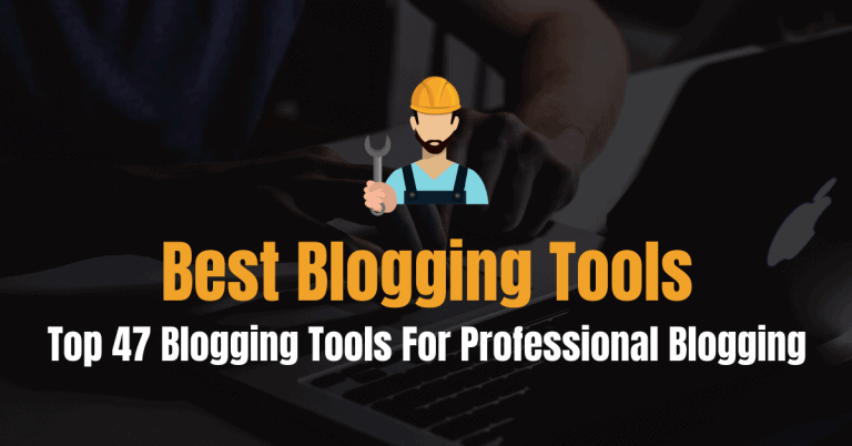 Top 47 Blogging Tools To Make You A Smart Blogger