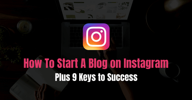 How To Start A Blog on Instagram (Plus 9 Keys to Success)