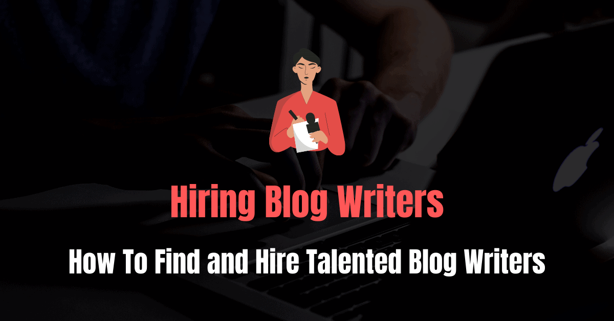 Hiring Blog Writers