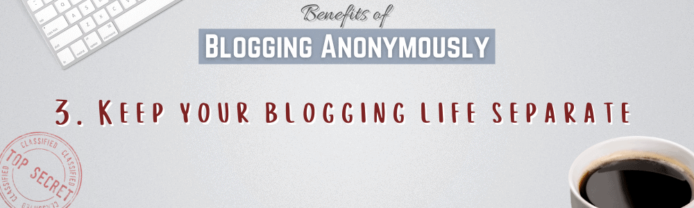 Keep your blogging and personal life separate