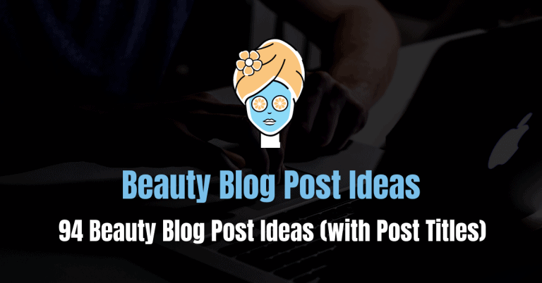 94 Beauty Blog Post Ideas (with 282 Post Title Suggestions)